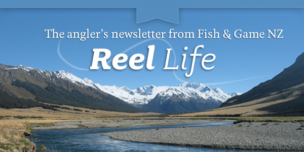 Reel Life - The Angler's Newsletter from Fish and Game New Zealand